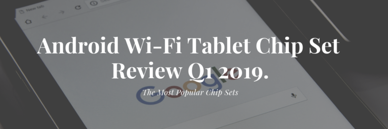 Android Wi-Fi Tablet Chipset Review Q1 2019