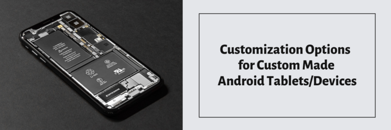 Customization Options for Custom Made Android Tablets/Devices