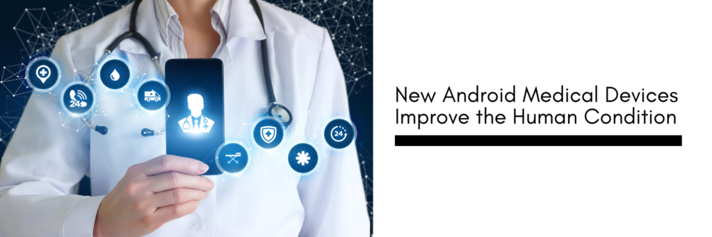 New Android Medical Devices Improve the Human Condition - Updated